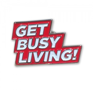 Get Busy Living Pin Badge